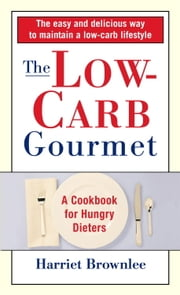 The Low-Carb Gourmet - A Cookbook for Hungry Dieters ebook by Harriet Brownlee,Maren Caruso