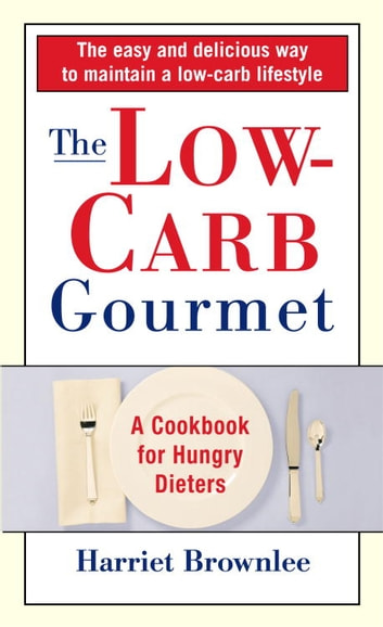 The Low-Carb Gourmet - A Cookbook for Hungry Dieters ebook by Harriet Brownlee