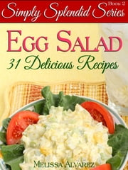 31 Simply Splendid Egg Salad Recipes ebook by Melissa Alvarez