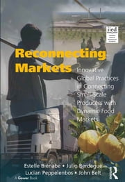 Reconnecting Markets - Innovative Global Practices in Connecting Small-Scale Producers with Dynamic Food Markets ebook by Estelle Biénabe,Julio Berdegué,John Belt