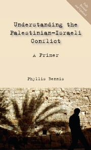 Understanding the Palestinian-Israeli Conflict: A Primer ebook by Phyllis Bennis