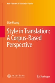 Style in Translation: A Corpus-Based Perspective ebook by Libo Huang