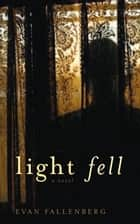 Light Fell ebook by Evan Fallenberg