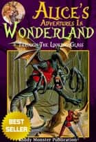 Alice's Adventures In Wonderland [Alice In Wonderland] and Through the Looking-Glass By Lewis Carroll ebook by Lewis Carroll