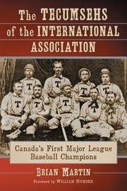 The Tecumsehs of the International Association - Canada's First Major League Baseball Champions ebook by Brian Martin