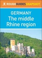 The middle Rhine region (Rough Guides Snapshot Germany) ebook by Rough Guides