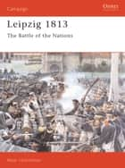 Leipzig 1813 - The Battle of the Nations ebook by Peter Hofschröer, Peter Hofschršer