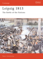 Leipzig 1813 - The Battle of the Nations ebook by Peter Hofschröer,Peter Hofschr?er