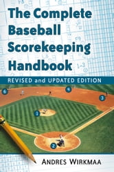 The Complete Baseball Scorekeeping Handbook, Revised and Updated Edition ebook by Andres Wirkmaa