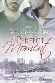 The Perfect Moment ebook by Bren Christopher