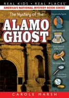 The Mystery of the Alamo Ghost ebook by Carole Marsh