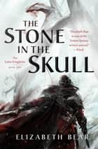 The Stone in the Skull - The Lotus Kingdoms, Book One ebook by