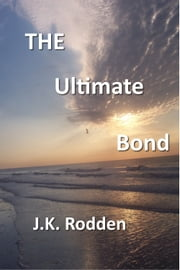 THE Ultimate Bond ebook by J. K. Rodden