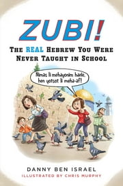 Zubi! - The Real Hebrew You Were Never Taught in School ebook by Danny Ben Israel
