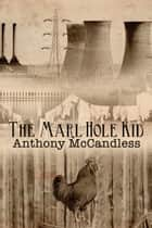 The Marl Hole Kid ebook by Anthony McCandless
