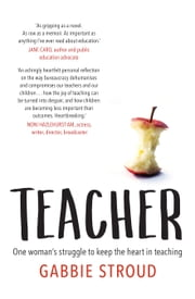 Teacher - One woman's struggle to keep the heart in teaching ebook by Gabbie Stroud