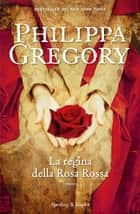 La regina della rosa rossa ebook by Philippa Gregory
