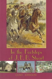 In the Footsteps of J.E.B. Stuart ebook by Clint Johnson