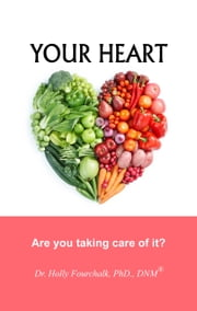 Your Heart: Are You Taking Care of It? ebook by Dr. Holly Fourchalk