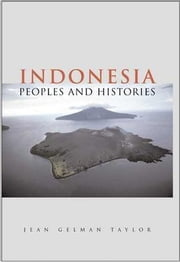 Indonesia: Peoples and Histories ebook by Taylor, Jean Gelman