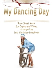My Dancing Day Pure Sheet Music for Organ and Viola, Arranged by Lars Christian Lundholm ebook by Lars Christian Lundholm