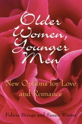 Older Women, Younger Men - New Options for Love and Romance ebook by Felicia Brings,Susan Winter