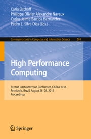 High Performance Computing - Second Latin American Conference, CARLA 2015, Petrópolis, Brazil, August 26-28, 2015, Proceedings ebook by Carla Osthoff,Philippe Olivier Alexandre Navaux,Carlos Jaime Barrios Hernandez,Pedro L. Silva Dias