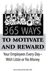 365 Ways to Motivate and Reward Your Employees Every Day: With Little or No Money ebook by Podmoroff, Dianna