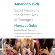 American Girls - Social Media and the Secret Lives of Teenagers audiobook by Nancy Jo Sales