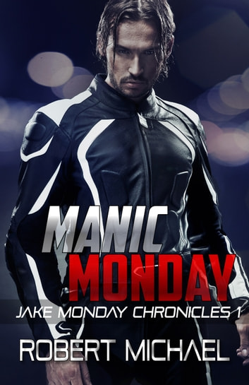 Manic Monday (The Jake Monday Chronicles #1) ebook by Robert Michael