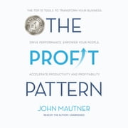 The Profit Pattern - The Top 10 Tools to Transform Your Business: Drive Performance, Empower Your People, Accelerate Productivity and Profitability audiobook by John Mautner