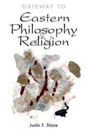 Gateway to Eastern Philosophy & Religion ebook by Justin F. Stone