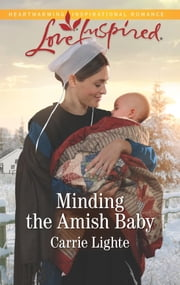 Minding the Amish Baby - A Fresh-Start Family Romance ebook by Carrie Lighte