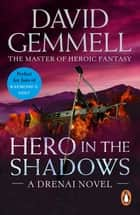 Hero In The Shadows - A captivating and breath-taking page-turner from the master of heroic fantasy ebook by David Gemmell