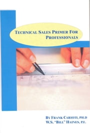 Technical Sales Primer for Professionals ebook by Frank Carioti, Ph.D.