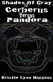 #3 Shades of Gray: Cerberus Versus Pandora ebook by Kristie Lynn Higgins