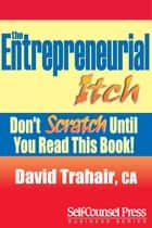 Entrepreneurial Itch - Don't Scratch Until You Read This Book ebook by David Trahair