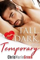 Tall, Dark, and Temporary ebook by Chris Marie Green