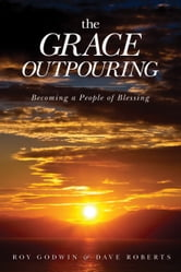 The Grace Outpouring - Blessing Others through Prayer ebook by Roy Godwin,Dave Roberts