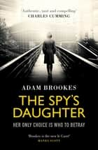 The Spy's Daughter ebook by Adam Brookes