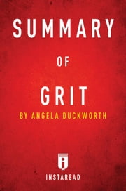 Summary of Grit - by Angela Duckworth | Includes Analysis ebook by Instaread Summaries