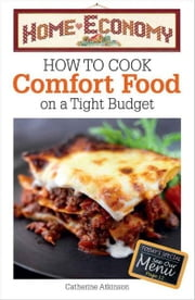 Home Economy How to Cook Easy Comfort Foods ebook by Catherine Atkinson