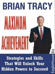 Maximum Achievement: Strategies and Skills That Will Unlock Your Hidden Powers to Succeed ebook by Tracy, Brian