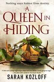 A Queen in Hiding ebook by Sarah Kozloff