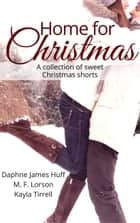 Home for Christmas ebook by Kayla Tirrell, M.F. Lorson, Daphne James Huff