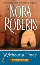 Without a Trace - The O'Hurley ebook by Nora Roberts