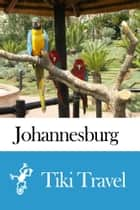 Johannesburg (South africa) Travel Guide - Tiki Travel ebook by Tiki Travel