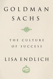 Goldman Sachs - The Culture of Success ebook by Lisa J. Endlich