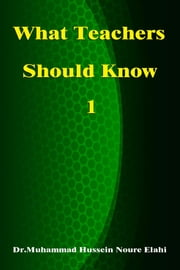 What Teachers Should Know Volume One ebook by Dr. Muhammad Hussein Noure Elahi