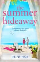 The Summer Hideaway - An uplifting feel good summer romance ebook by